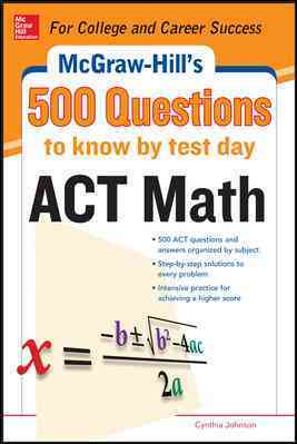 McGraw-Hill's 500 ACT Math Questions to Know by Test Day By Johnson, Cynthia